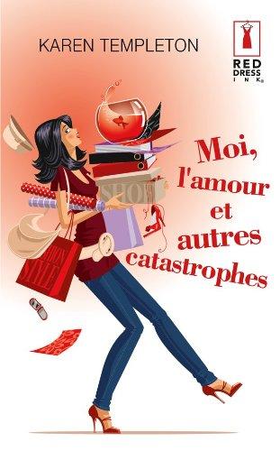 Moi, l'amour et autres catastrophes (Red Dress Ink)