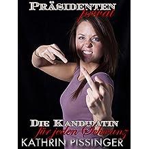 Die Kandidatin für jeden Schwanz (Präsidenten privat)