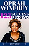 Oprah Winfrey: 125 Success Lessons You Should Learn From Oprah (Inspirational Lessons on Life, Love, Relationships, Self-Image, Career & Business) - Oprah ... Book Club List, Magazine) (English Edition)
