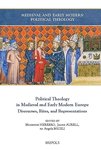 Political Theology in Medieval and Early Modern Europe: Discourses, Rites, and Representations