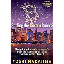 Surfing the Bitcoin Bubble: How to profit from the mother of all tulips without getting busted.                                                        ... coins, to 2,100,000 copies (English Edition)