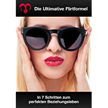 Freundin finden: Flirten lernen mit der ULTIMATIVEN FLIRTFORMEL  - Was Frauen wollen: In 7 Schritten die Traumfrau erobern und eine glückliche Beziehung führen