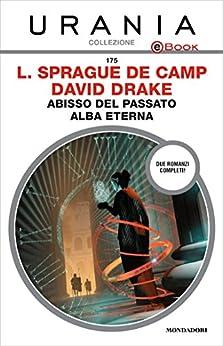 Abisso del passato - Alba eterna (Urania) (Italian Edition) by [Drake, David, Sprague De Camp, Lyon]