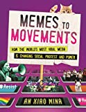 Memes to Movements: How the Worlds Most Viral Media Is Changing Social Protest and Power