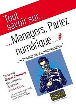 Tout savoir sur... Managers, Parlez numérique...: ... et boostez votre communication! par [Cimeliere, Olivier]