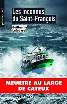 Les inconnus du Saint-François: Meurtre au large de Cayeux (Polars en Nord t. 89)