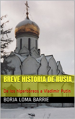 Breve historia de Rusia: De los hiperbóreos a Vladimir Putin por Borja Loma Barrie