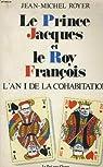 Le Prince Jacques et le Roy François. L'an I de la cohabitation par Royer