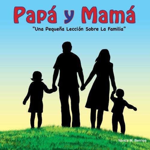 Papa y Mama!: Una Pequeña Lección Sobre La Familia por Nancy M. Berrios