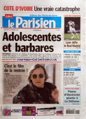 PARISIEN (LE) [No 19289] du 13/09/2006 - COTE D'IVOIRE - UNE VRAIE CATASTROPHE - ADOLESCENTES ET BARBARES - INTERNAT - C'EST LE FILM DE LA RENTREE ! - CINEMA - LIGUE DES CHAMPIONS - LYON DEFIE LE REAL MADRID - C'EST SON AVIS - 'NICOLAS ET SEGOLENE, CANDIDATS DU VIDE+« - JEUNES - 16 000 PLACES EN BTS ET IUT - HAUTS-DE-SEINE - PANNE D'ELECTRICITE GEANTE A LA DEFENSE - CAHIER CENTRAL.