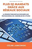 Plus de mandats grâce aux réseaux sociaux: La prospection digitale expliquée aux professionnels de l'immobilier en 5 étapes...