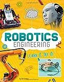 Robotics Engineering: Learn It, Try It! (Science Brain Builders)