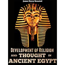 DEVELOPMENT OF RELIGION AND THOUGHT IN ANCIENT EGYPT - Annotated Who is Osiris? (English Edition)