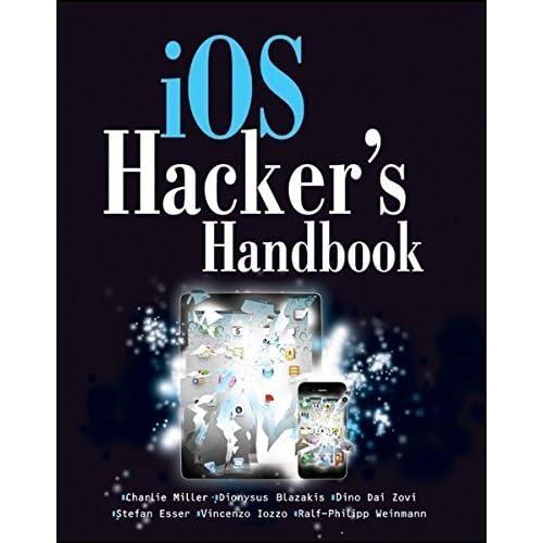 iOS Hacker's Handbook by Charlie Miller Dion Blazakis Dino DaiZovi Stefan Esser Vincenzo Iozzo Ralf-Philipp Weinmann(2012-05-08)
