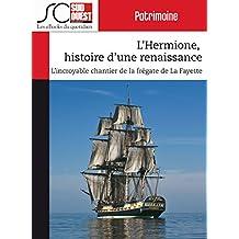 L'Hermione, histoire d'une renaissance: L'incroyable chantier de la frégate de La Fayette