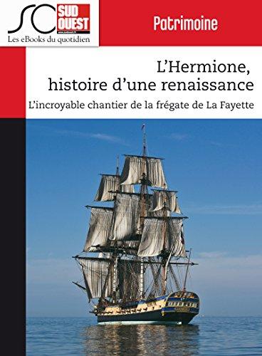 L'Hermione, histoire d'une renaissance: L'incroyable chantier de la frgate de La Fayette