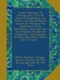 Traité Théorique Et Pratique Sur L'art De Faire Et D'appliquer Les Vernis: Sur Les Différens Genres De Peinture Par Impression Et En Décoration, Ainsi ... De Nouvelles Observations Sur Le Copal ...