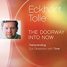 The Doorway into Now: Transcending Our Obsession with Time