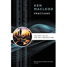(FRACTIONS: THE FIRST HALF OF THE FALL REVOLUTION ) BY MacLeod, Ken (Author) Paperback Published on (10 , 2008)