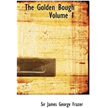 The Golden Bough Volume 1: A Study in Magic and Religion