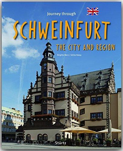 Journey through SCHWEINFURT, the city and region - Reise durch SCHWEINFURT und das SCHWEINFURTER LAND - Ein Bildband mit über 190 Bildern auf 140 Seiten - STÜRTZ Verlag