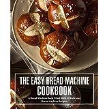 The Easy Bread Machine Cookbook: A Bread Machine Book Filled With 50 Delicious Bread Machine Recipes (English Edition)