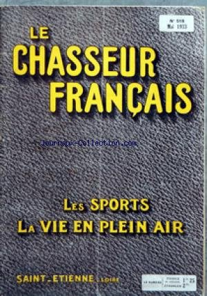 CHASSEUR FRANCAIS (LE) [No 518] du 01/05/1933 - ORGANE UNIVERSEL DE TOUS LES SPORTS ET DE LA VIE EN PLEIN AIR LA CHASSE - LE CHIEN - LA PECHE - CYCLISME - AUTOMOBILISME - AERONAUTIQUE - SPORTS - HIPPISME - PHOTO - VOYAGES - A LA CAMPAGNE - CAUSERIE VETERINAIRE - ELEVAGE - JARDINS ET PARCS - LA MAISON - LA MODE - LE MOIS SCIENTIFIQUE - RECETTES ET CONSEILS par Collectif