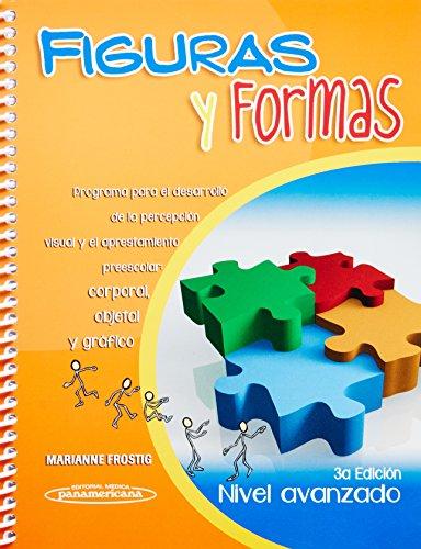 Figuras Y Formas. Nivel Avanzado. Programa Para El Desarrollo De La Percepción Visual Y El Aprestamiento Preescolar: Corporal, Objetal Y Gráfico (Nivel avanzado / Advance Level) por Marianne Frostig (†)