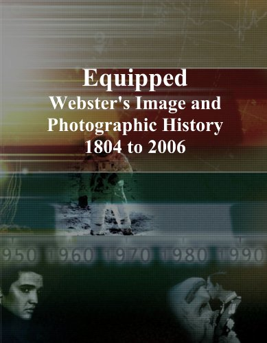 Equipped: Webster's Image and Photographic History, 1804 to 2006