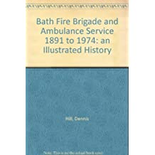 Bath Fire Brigade and Ambulance Service 1891 to 1974: an Illustrated History