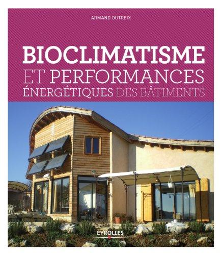 Bioclimatisme et performances énergétiques des bâtiments par Armand Dutreix