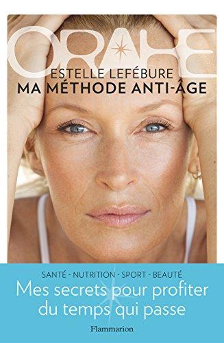 Orahe. Ma méthode anti-âge (DOCS, TEMOIGNAG) par Estelle Lefébure