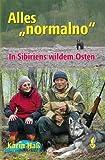 Alles normalno: In Sibiriens wildem Osten - Karin Haß