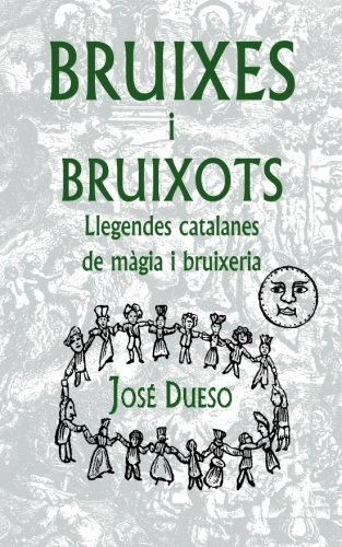 Bruixes i bruixots. Llegendes catalanes de màgia i bruixeria