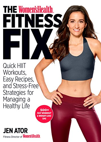 The Women's Health Fitness Fix: Quick High Intensity Interval Training (HIIT) Workouts, Easy Recipes & Stress-Free Strategies for Managing a Healthy Life por Jen Ator