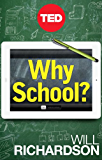 Why School?: How Education Must Change When Learning and Information Are Everywhere (Kindle Single) (English Edition)