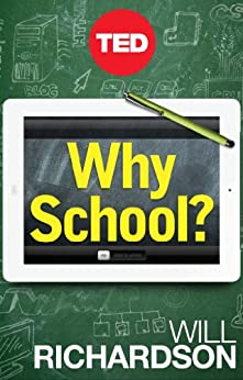 Why School?: How Education Must Change When Learning and Information Are Everywhere (Kindle Single) (English Edition) par [Richardson, Will]