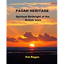 Pagan Heritage: Spiritual Birthright of the  British Isles