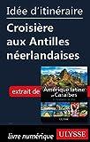 Idée d'itinéraire - Croisière aux Antilles néerlandaises...