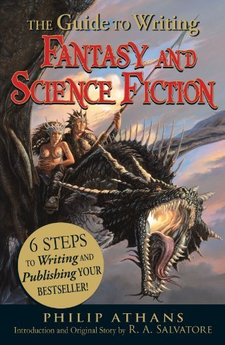 The Guide to Writing Fantasy and Science Fiction: 6 Steps to Writing and Publishing Your Bestseller! by Athans, Philip, Salvatore, R.A. (2010) Paperback