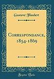 Correspondance, 1854-1869 (Classic Reprint) - Forgotten Books - 23/04/2018