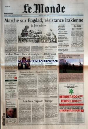MONDE (LE) [No 18091] du 25/03/2003 - MARCHE SUR BAGDAD, RESISTANCE IRAKIENNE - LES TROUPES AMERICAINES S+¡APPROCHENT DE LA CAPITALE - BASSORA RESISTE AUX BRITANNIQUES - DES MORTS, DES PRISONNIERS, DES ERREURS DE TIR - LES PREMIERS REVERS DES ALLIES - SADDAM HUSSEIN - 'QU+¡ILS S+¡ENFONCENT JUSQU'A S+¡ETOUFFER !+« LES RECITS DE NOS ENVOYES SPECIAUX AU-DELA DU 'NON+« PAR J.-M. C. MICHAEL MOORE, OSCAR DES ANTIGUERRE D+¡HOLLYWOOD - 'HONTE A VOUS MONSIEUR BUSH !+« - CEREMONIE DES par Collectif
