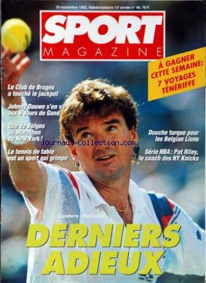 SPORT MAGAZINE [No 46] du 19/11/1992 - LE CLUB DE BRUGES - JOHNNY DAUWE - LES 6 JOURS DE GAND - LE MARATHON DE NEW YORK ET LES BELGES - TENNIS DE TABLE - LES BELGIAN LIONS - SERIE NBA - PAT RILEY - ADIEUX DE CONNORS - MCENROE. par Collectif