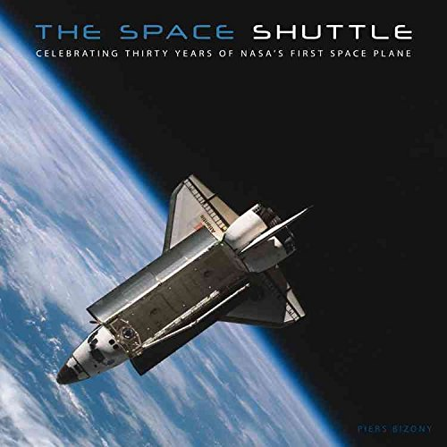 [The Space Shuttle: Celebrating Thirty Years of NASA's First Space Plane] (By: Piers Bizony) [published: October, 2011]