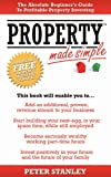 Property Made Simple: The Absolute Beginner's Guide To Profitable Property Investing