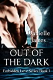 Out of the Dark (Forbidden Love) by DANIELLE JAMES