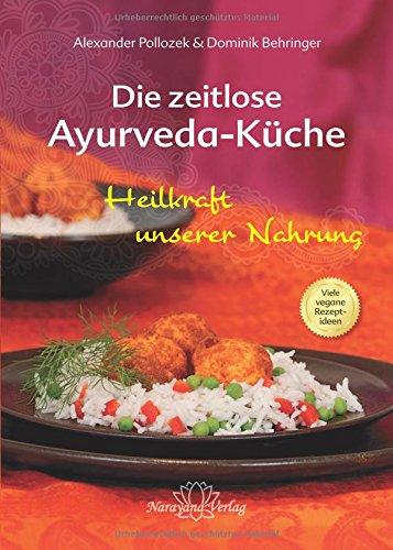 Die zeitlose Ayurveda-Küche - Die Heilkraft unserer Nahrung