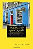 How to Start a Locks and Locksmithing Business, The Best of Locksmith Books: Start with Crowd Funding, Get Grants & Get the Right Locksmithing Tools  & Locksmith Training