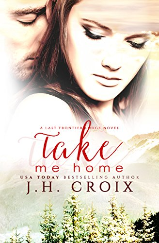 Take Me Home (Last Frontier Lodge Novels Book 1) by J.H. Croix