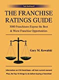 [(The Franchise Ratings Guide : 3000 Franchisees Expose the Best & Worst Franchise Opportunities)] [By (author) Gary M Kowalski] published on (February, 2006)